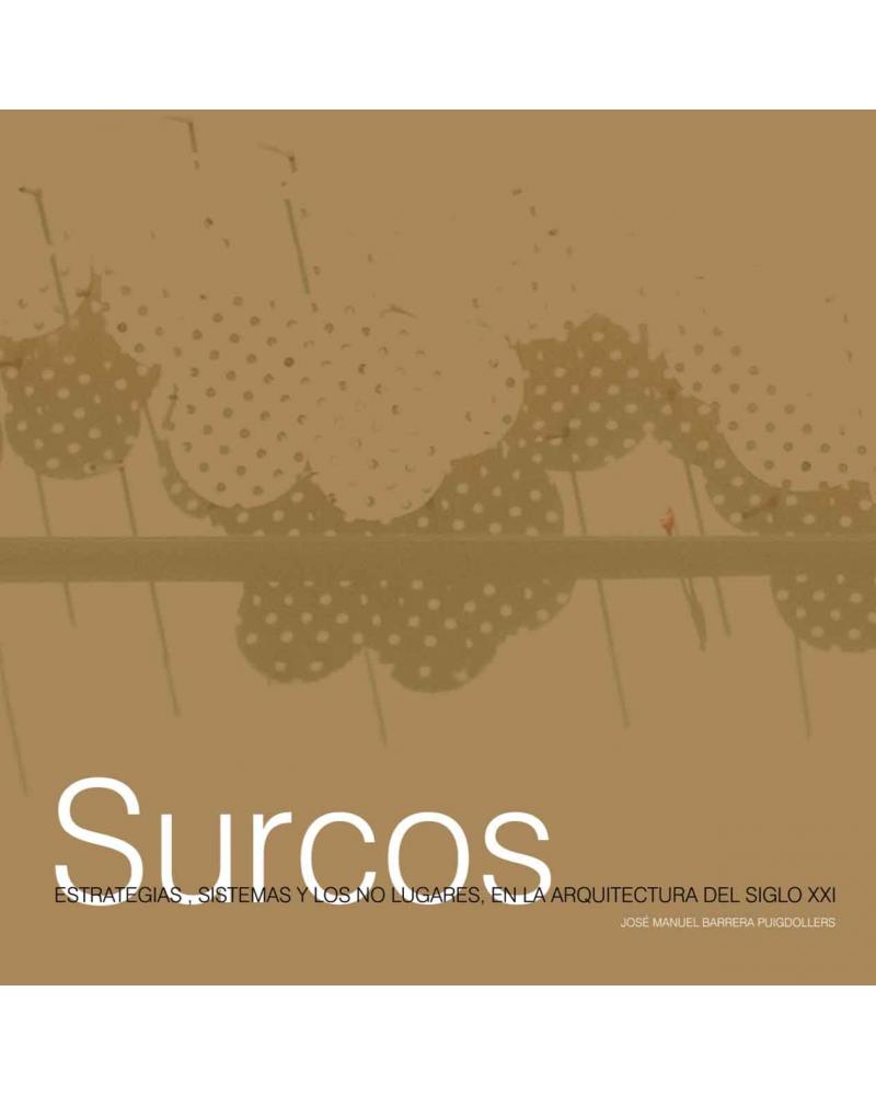 Surcos. Estrategias, sistemas y los no lugares, en la arquitectura del siglo XXI